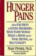 Hunger Pains: From Fad Diets to Eating Disorders-What Every Woman Needs to Know About Food, Dieting, and Self-Concept