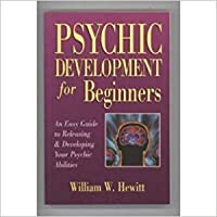 Psychic Development for Beginners: An Easy Guide to Releasing and Developing Your Psychic Abilities by William W. Hewitt [並行輸入品]