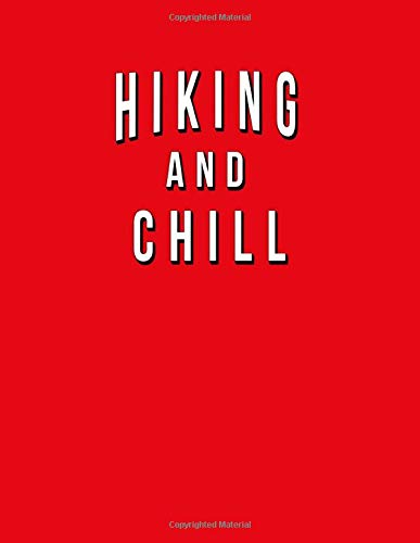 Hiking And Chill: Funny Journal With Lined Wide Ruled Paper For People Who Love The Outdoors & Mountains. Humorous Quote Slogan Sayings  Notebook, Diary, And Notepad.
