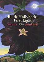 Black Hollyhock, First Light: Poems