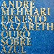 Andre Mehmari/Ernesto Nazareth - Ouro Sobre Azul (Digipack) by Violins (2014-11-25)