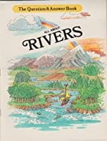 All About Rivers: Question and Answer Book (The Question & Answer Book)