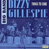 Things to Come by Dizzy Gillespie Big Band (2000-05-03)