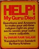 Help! my Guru died;: Questions and answers to make your old-time religion right on, your sects sexier, your cults more culpable (Pop books, no. 6)