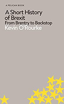 A Short History of Brexit: From Brentry to Backstop (Pelican Books) by [O'Rourke, Kevin]