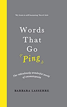 Words That Go Ping: The ridiculously wonderful world of onomatopoeia by [Lasserre, Barbara]