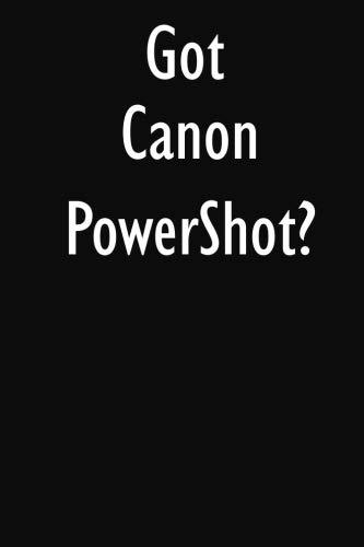 Got Canon Powershot?: Canon Po...