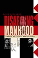 Disarming Manhood: Roots Of Ethical Resistance