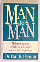 Man to Man: Helping Fathers Relate to Sons and Sons Relate to Fathers