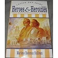 Latter-Day Saint Heroes and Heroines: True Stories of Courage and Faith