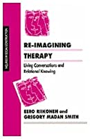 Re-imagining Therapy (Inquiries in Social Construction series)