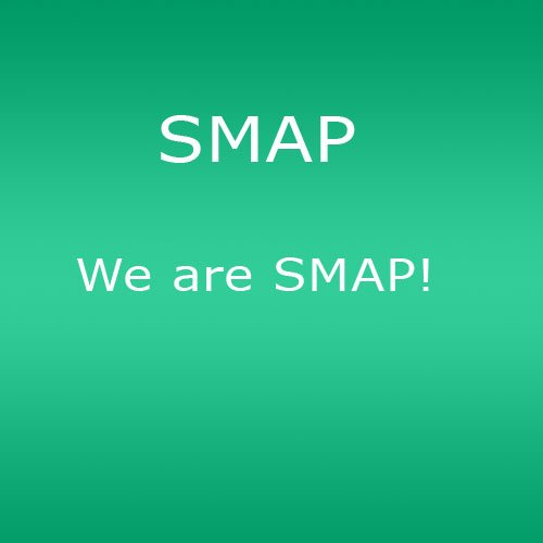 We are SMAP!