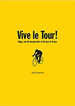 Vive le tour wiggo and the amazing tales of the tour de france vive le tour wiggo and the amazing tales of the tour de france fandeluxe Ebook collections