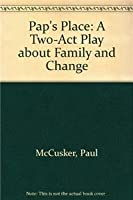 Pap's Place: A Two-Act Play about Family and Change