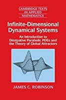 Infinite-Dimensional Dynamical Systems: An Introduction to Dissipative Parabolic PDEs and the Theory of Global Attractors (Cambridge Texts in Applied Mathematics) by James C. Robinson(2001-04-23)