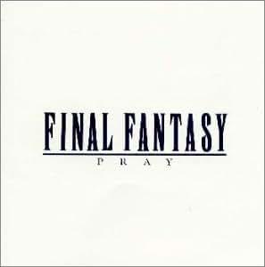 ファイナル・ファンタジー ~ヴォーカル・コレクション 1 PRAY