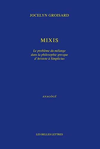 Mixis: Le Probleme Du Melange Dans La Philosophie Grecque D'aristote a Simplicius (Anagoge)