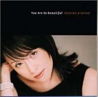 You Are So Beautiful by Yoshiko Kishino (1999-03-20)