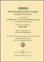 Ordo. Divini officii recitandi sacrique peragendi. Secundum antiquam vel extraordinariam ritus romani formam Pro anno domini 2011-2012