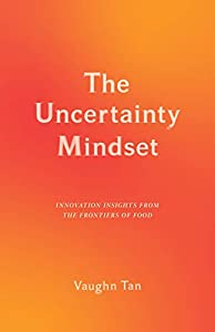 The Uncertainty Mindset: Innovation Insights from the Frontiers of Food (English Edition)