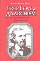 Free Love and Anarchism: The Biography of Ezra Heywood