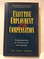 Executive Employment and Compensation: The Indispensable Book for Ceos, Directors and Senior Management