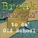 Break Dancin to Da Old School