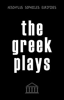 The Greek Plays: 33 Plays by Aeschylus, Sophocles, and Euripides (Modern Library Classics) by [Aeschylus, Sophocles, Euripides]