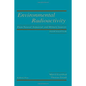 Environmental Radioactivity from Natural, Industrial and Military Sources, Fourth Edition