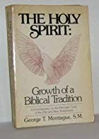 The Holy Spirit: Growth of a Biblical Tradition