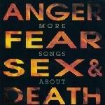 Anger Fear Sex & Death