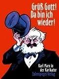 Gruess Gott! Da bin ich wieder!: Karl Marx in der Karikatur