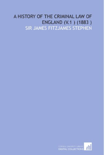 A History of the Criminal Law of England (V.1 ) (1883 )