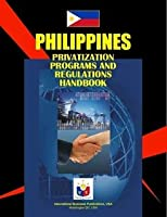 Philippines Privatization Programs and Regulations Handbook (World Strategic and Business Information Library)