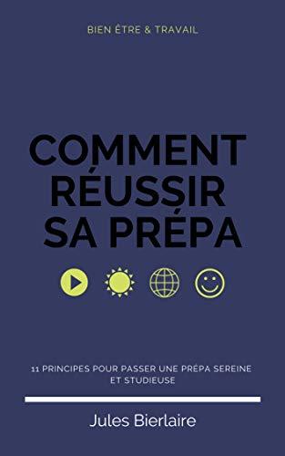 Comment réussir sa prépa: 11 principes pour passer une prépa sereine et studieuse (French Edition)