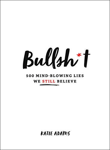Bullsh*t: 500 Mind-Blowing Lies We Still Believe (English Edition)