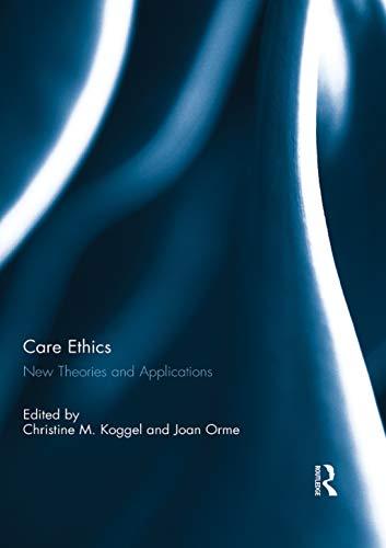 Care Ethics: New Theories and Applications (English Edition)
