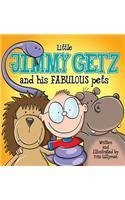 Little Jimmy Getz and His Fabulous Pets (Hard Cover): All Creatures Great and Small - This Boy Has Got Them All!