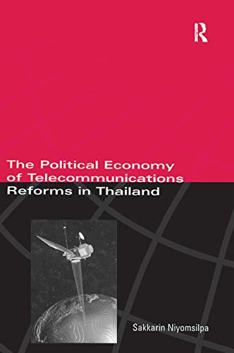 The Political Economy of Telecommunicatons Reforms in Thailand (English Edition)