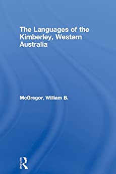 The Languages of the Kimberley, Western Australia by [McGregor, William B.]
