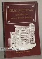 Elkin Mathews: Publishers to Yeats, Joyce, Pound