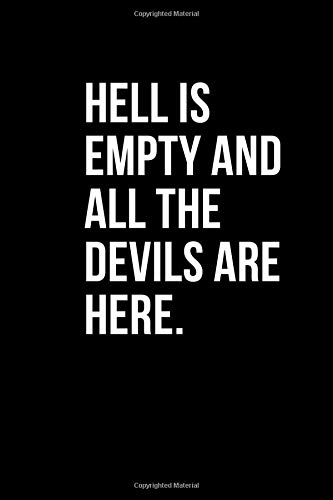 HELL IS EMPTY AND ALL THE DEVILS ARE HERE: Hell Notebook, Organizer Book, Black Backpack For Men, Backpack For Women, Journals Cheap, Notebook For Everyone To Write Memories, Notes, Work, Homeworks, A 6x9 Inch Glossy Softcover Notebook Journal With 110 Li