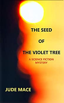 The Seed of the Violet Tree: A Science Fiction Mystery by [MACE, JUDE]
