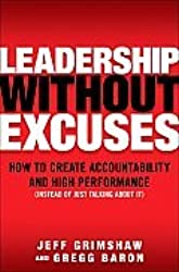 Leadership Without Excuses: How to Create Accountability and High-Performance (Instead of Just Talking About It) [Hardcover]
