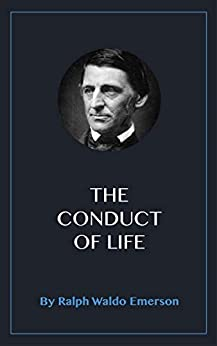 The Conduct of Life by [Ralph Waldo Emerson]