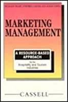 Marketing Management: A Resource-Based Approach for the Hospitality and Tourism Industries (Resource Based Series for Hospitality and Tourism)