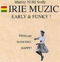 IRIE MUZIC EARLY&FUNKY!