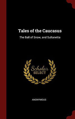 Download Tales of the Caucasus: The Ball of Snow, and Sultanetta 129879062X