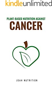 Plant-Based Nutrition Against Cancer (English Edition)