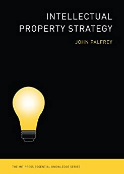 Intellectual Property Strategy (MIT Press Essential Knowledge series) by [Palfrey, John]